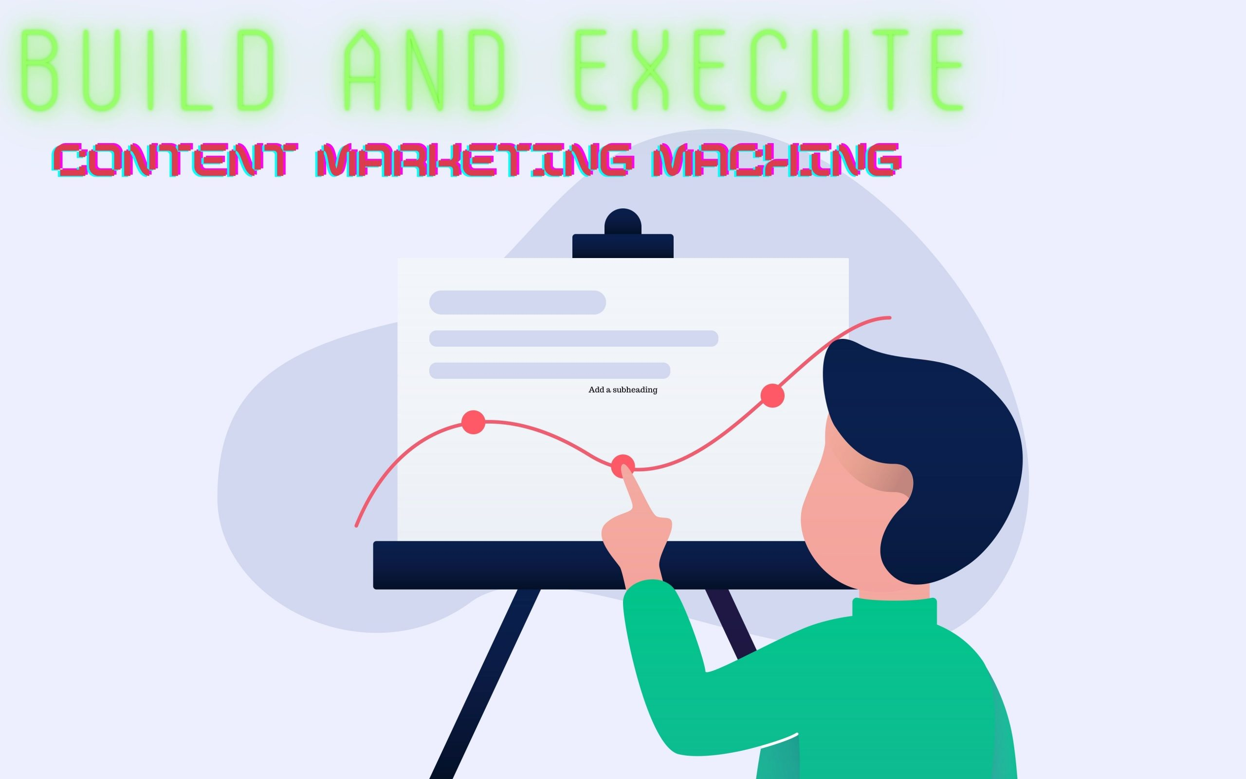 Build and execute Content Marketing Machine