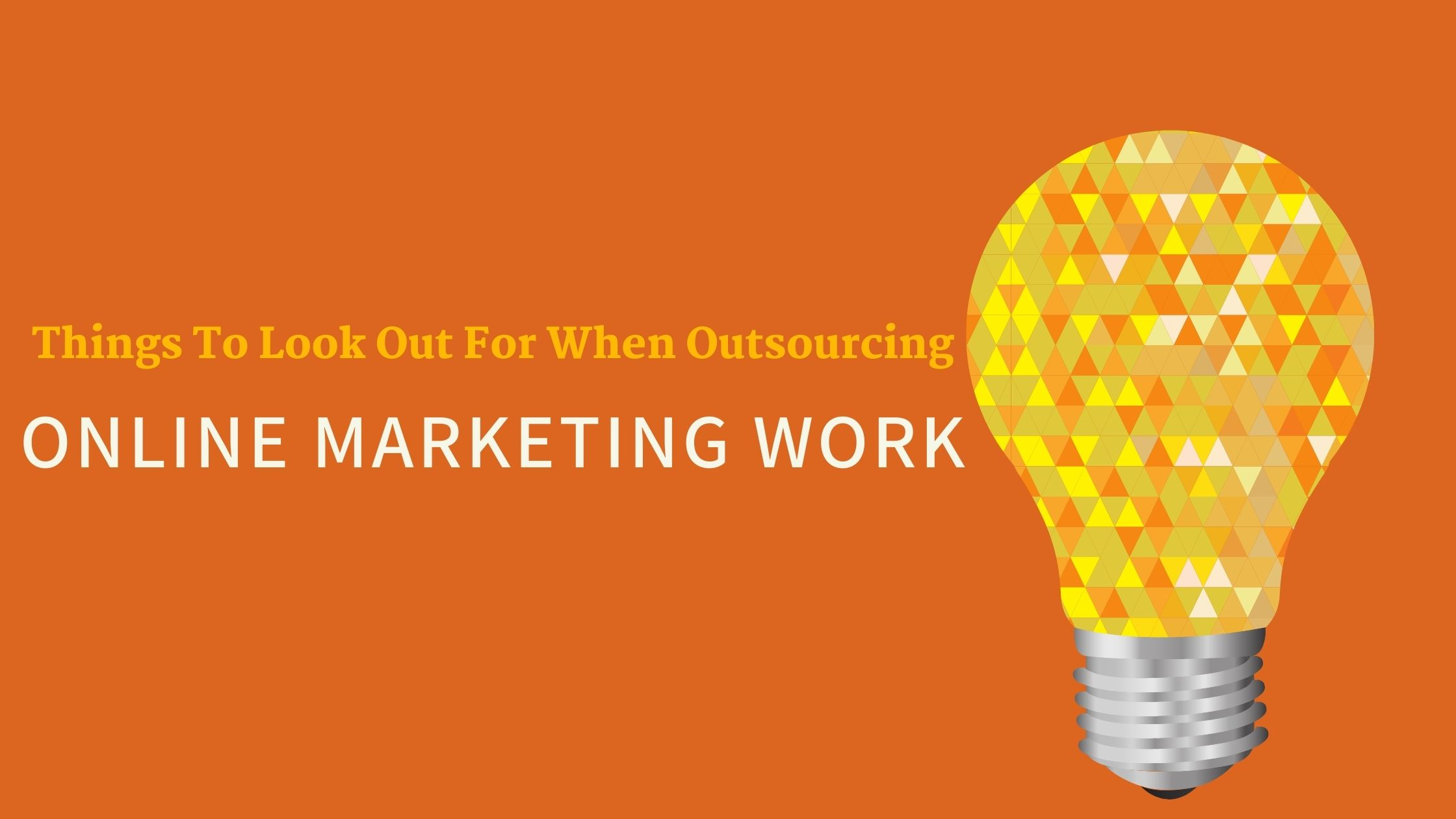 Things To Look Out For When Outsourcing Online Marketing Work