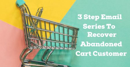 3 Step Email Series To Recover Abandoned Cart Customer